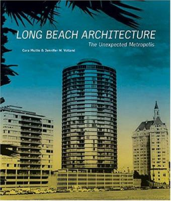 Long Beach Architecture: The Unexpected Metropolis 9780940512399