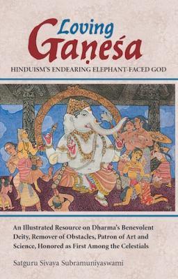 Loving Ganesa: Hinduism's Endearing Elephant-Faced God = Premavan Ganesah: Sanatanadharmavallabho Gajananamahadevah 9780945497776