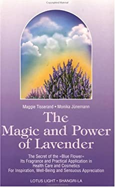 The Magic and Power of Lavender: The Secret of the Blue Flower, It's Fragrance and Practical Application in Health Care and Cosmetics 9780941524889