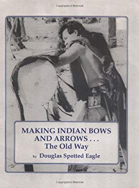Making Indian Bows and Arrows... the Old Way 9780943604213