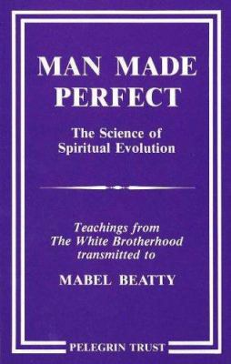 Man Made Perfect: The Science of Spiritual Evolution 9780946259229
