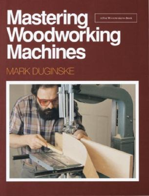Mastering Woodworking Machines 9780942391985