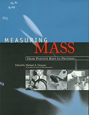 Measuring Mass: From Positive Rays to Proteins 9780941901314