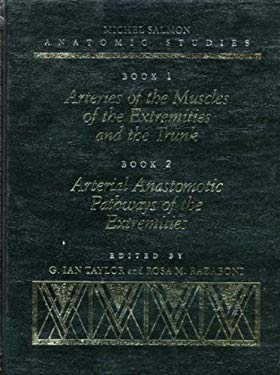 Michel Salmon Anatomical Studies: Book 1 - Arteries of the Muscles of the Extremities and the Trunk, Book 2 - Arterial Anastomotic Pathways of the Ext 9780942219272