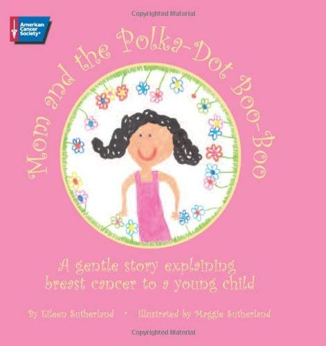 Mom and the Polka-Dot Boo-Boo: A Gentle Story Explaining Breast Cancer to a Young Child 9780944235874