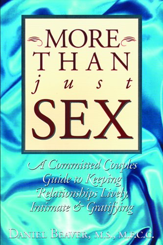 More Than Just Sex: A Committed Couples Guide to Keeping Relationships Lively, Intimate and Gratifying 9780944031353
