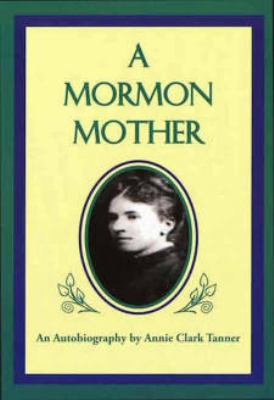 Mormon Mother: An Autobiography by Annie Clark Tanner 9780941214315