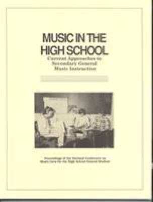 Music in the High School: Current Approaches to Secondary General Music Instruction 9780940796379