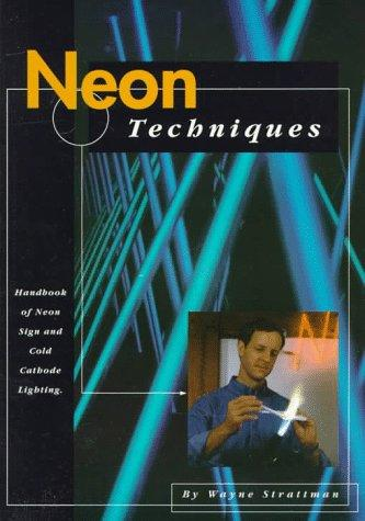 Neon Techniques: Handbook of Neon Sign and Cold-Cathode Lighting