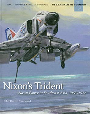 Nixon's Trident: Naval Power in Southeast Asia, 1968-1972 9780945274582