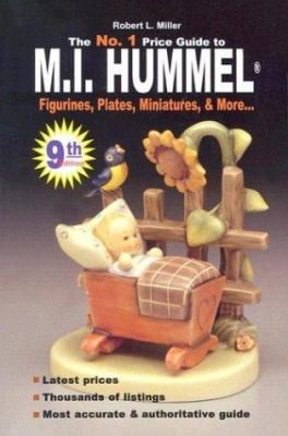 No. 1 Price Guide to M.I.Hummel Figurines, Plates, Miniatures, & More: Robert L. Miller's M.I. Hummel Figurines Price Guide 9780942620658