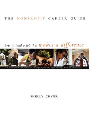 Nonprofit Career Guide: How to Land a Job That Makes a Difference 9780940069596