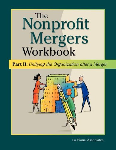 Nonprofit Mergers Workbook Part II: Unifying the Organization After a Merger 9780940069411