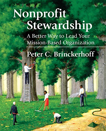 Nonprofit Stewardship: A Better Way to Lead Your Mission-Based Organization 9780940069428