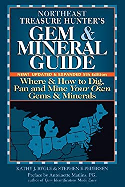 The Treasure Hunter's Gem & Mineral Guides to the U.S.A., Colume 4: Northeast States: Where & How to Dig, Pan, and Mine Your Own Gems & Minerals 9780943763767