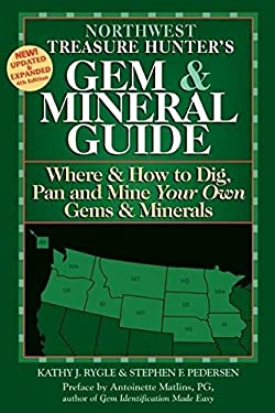 Northwest States: Where & How to Dig, Pan, and Mine Your Own Gems Minerals 9780943763552