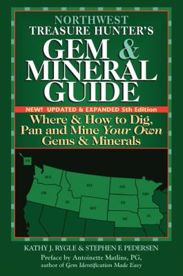 Northwest Treasure Hunter's Gem & Mineral Guide: Where & How to Dig, Pan and Mine Your Own Gems & Minerals, Volume 1: Northwest States 9780943763743