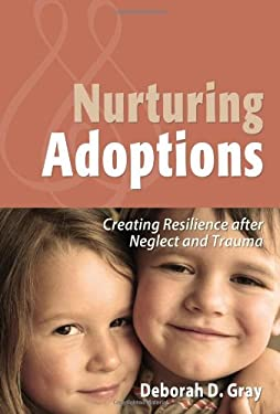 Nurturing Adoptions: Creating Resilience After Neglect and Trauma 9780944934333