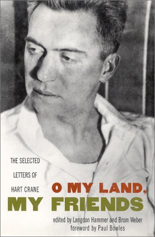 O My Land, My Friends: The Selected Letters of Hart Crane 9780941423182