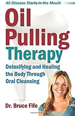 Oil Pulling Therapy: Detoxifying and Healing the Body Through Oral Cleansing 9780941599672