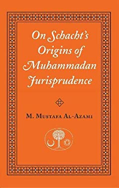 On Schacht's Origins of Muhammadan Jurisprudence 9780946621460