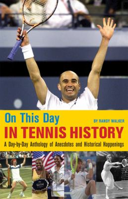 On This Day in Tennis History: A Day-By-Day Anthology of Anecdotes and Historical Happenings 9780942257427