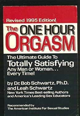 One Hour Orgasm: The Ultimate Guide to Totally Satisfying Any Man or Woman Every Time 9780942540222