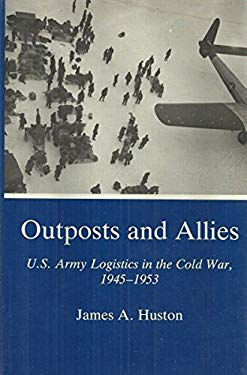 Outposts and Allies: U.S. Army Logistics in the Cold War, 1945-1953