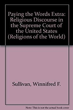 Paying the Words Extra: Religious Discourse in the Supreme Court of the United States 9780945454069