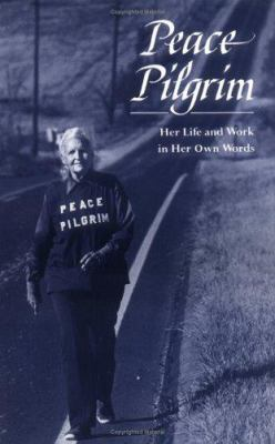 Peace Pilgrim: Her Life and Work in Her Own Words 9780943734293
