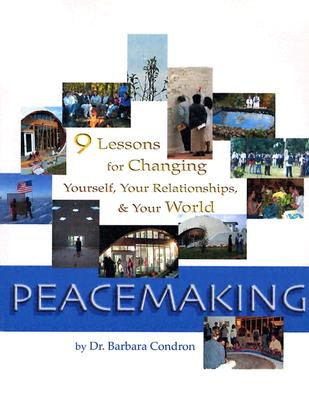 Peacemaking: Nine Lessons for Changing Yourself, Your Relationships, & the World 9780944386316