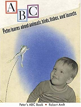 Peter's ABC Book: Peter Learns about Animals, Birds, Fishes, and Insects 9780945323082