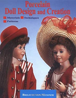 Porcelain Doll Design and Creation: Including Patterns for Dolls Clothing 9780942620276