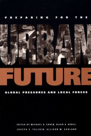 Preparing for the Urban Future: Global Pressures and Local Forces 9780943875798