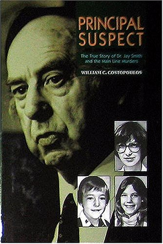 Principal Suspect: The True Story of Dr. Jay Smith and the Main Line Murders 9780940159365