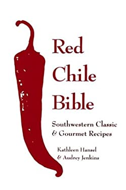 Red Chile Bible: Southwest Classic & Gourmet Recipes 9780940666931
