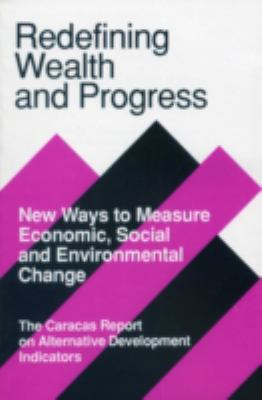 Redefining Wealth and Progress: New Ways to Measure Economic, Social, and Environmental Change 9780942850246