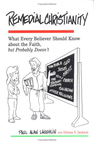 Remedial Christianity: What Every Believer Should Know about the Faith But Probably Doesn't 9780944344774