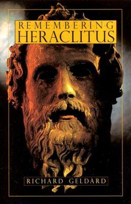 Remembering Heraclitus - Geldard, Richard G.