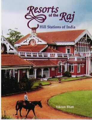 Resorts of the Raj: Hill Stations of India 9780944142981