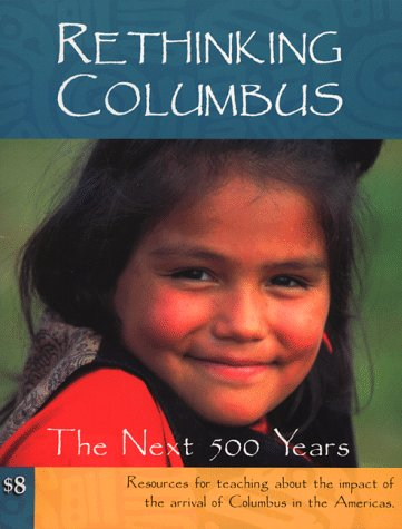 Rethinking Columbus: The Next 500 Years: Resources for Teaching about the Impact of the Arrival of Columbus in the Americas 9780942961201