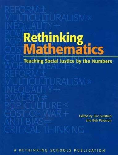 Rethinking Mathematics: Teaching Social Justice by the Numbers 9780942961546