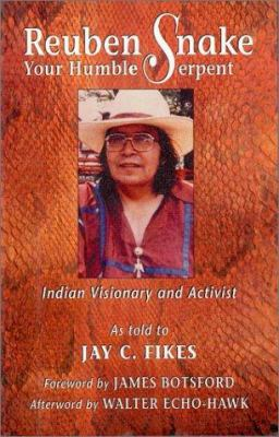 Reuben Snake, Your Humble Serpent: Indian Visionary and Activist 9780940666603