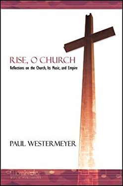 Rise, O Church: Reflections on the Church, Its Music, and Empire 9780944529461