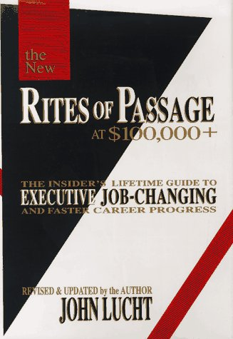 Rites of Passage at $100,000+: The Insider's Lifetime Guide to Executive Job-Changing and Faster Career Progress 9780942785210