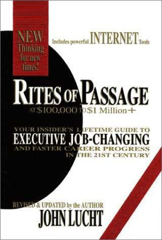 Rites of Passage at $100,000 to $1 Million+: Your Insider's Lifetime Guide to Executive Job-Changing and Faster Career Progress in the 21st Century 9780942785302