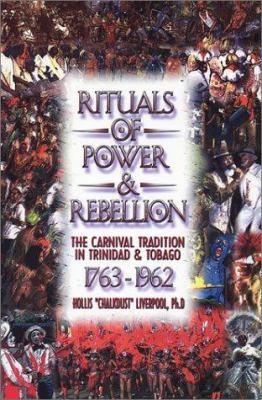 Rituals of Power & Rebellion: The Carnival Tradition in Trinidad & Tobago 1763-1962 9780948390807