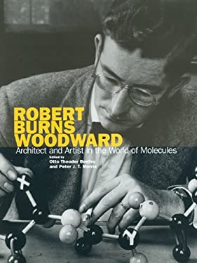 Robert Burns Woodward: Architect and Artist in the World of Molecules 9780941901253