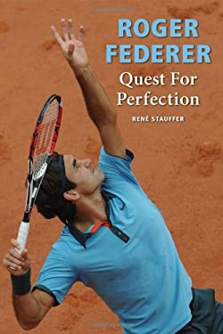 Roger Federer: Quest for Perfection 9780942257724