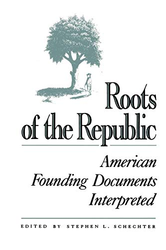 Roots of the Republic: American Founding Documents Interpreted 9780945612193